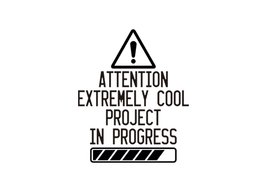 Extremely cool projects in progress